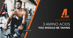 3 Amino Acids You Should Be Taking