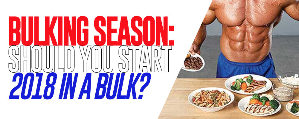 Bulking Season: Should Your Start 2018 In A Bulk?