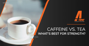 Caffeine VS. Green Tea: What's Best For Strength?