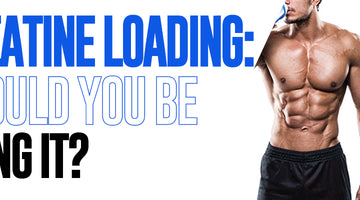 Creatine Loading: Should You be Doing It?