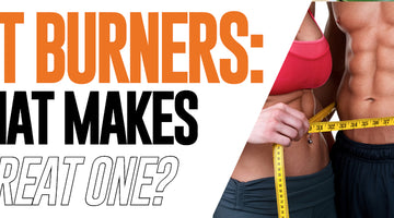 Fat Burners: What Makes A Great One?