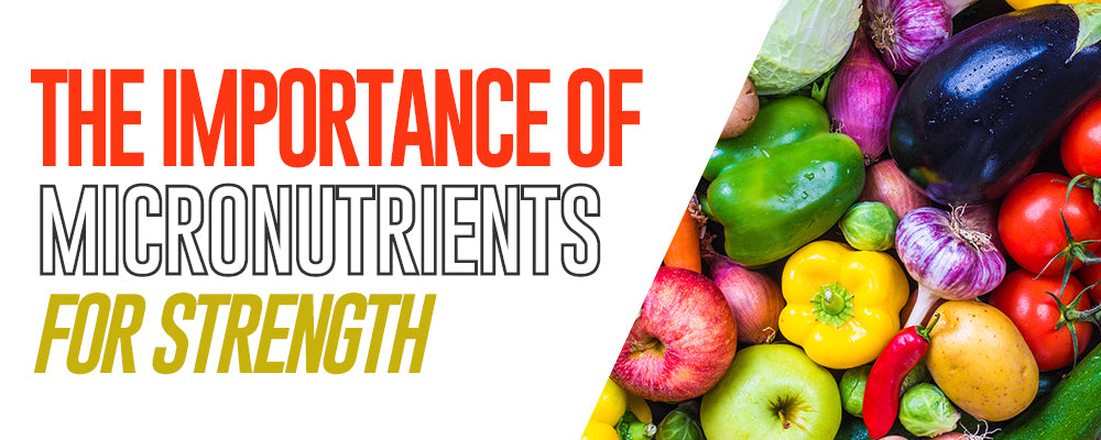 The Importance of Micronutrients For Strength