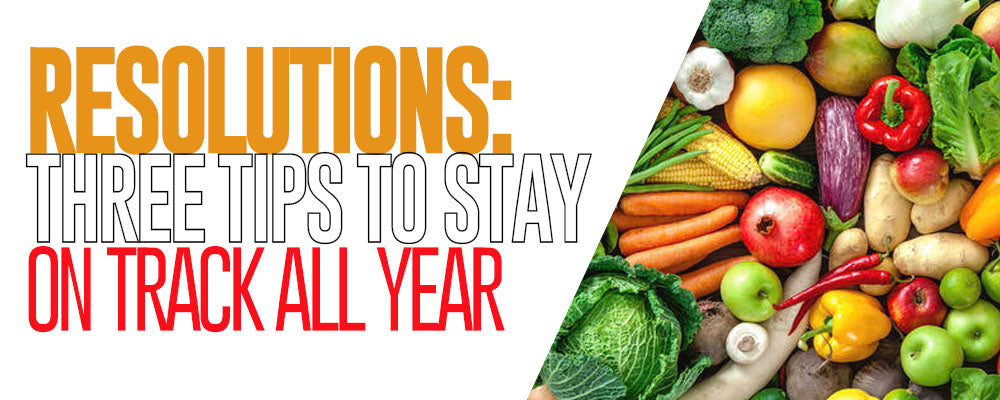 Resolutions: Three Tips to Stay on Track All Year Long