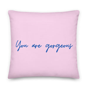 You Are Gorgeous Premium Pillow