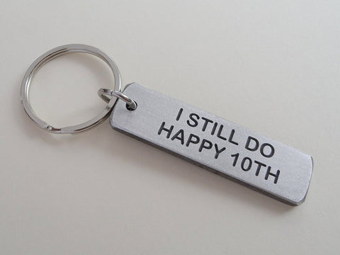 "Aluminum Tag Keychain Engraved with ""I Still Do, Happy 10th"" Hand Made 10 Year"