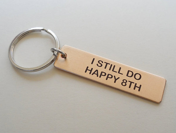 "8 Year Anniversary Gift • Bronze Tag Keychain Laser Engraved w/ ""I Still Do, Happy 8th""; Personalized Backside Options"