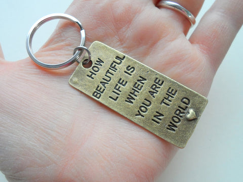 """How Beautiful Life is When You Are in the World"" Bronze Saying Keychain Gift"