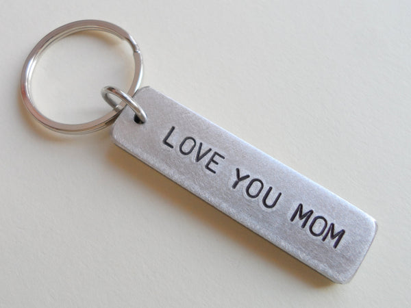 Love You Mom Hand Stamped Aluminum Tag Keychain; Hand Stamped Mother's Keychain