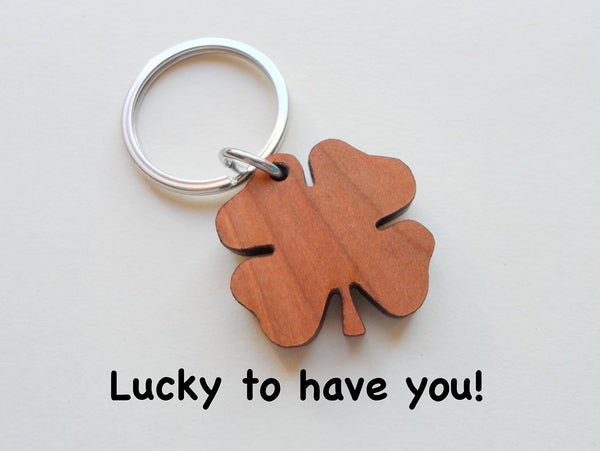 Wood Clover Keychain - Lucky to Have You; 5 Year Anniversary Gift
