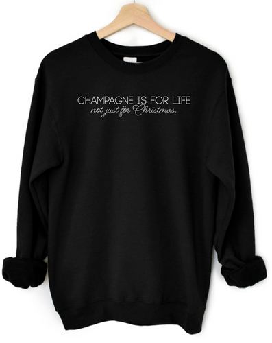 Champagne Is For Life Not Just For Christmas Women's Sweatshirt