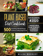 Load image into Gallery viewer, Plant Based Diet Cookbook for Beginners: 500 Quick & Easy, Affordable Recipes that Novice and Busy People Can Do | 2 Weeks Meal Plan to Reset and Energize Your Body - Tolerant Planet