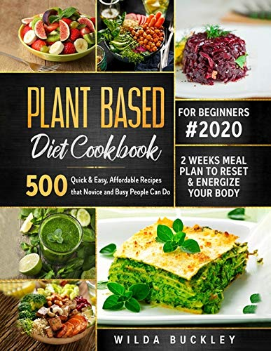 Plant Based Diet Cookbook for Beginners: 500 Quick & Easy, Affordable Recipes that Novice and Busy People Can Do | 2 Weeks Meal Plan to Reset and Energize Your Body - Tolerant Planet