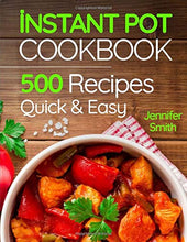 Load image into Gallery viewer, Instant Pot Pressure Cooker Cookbook: 500 Everyday Recipes for Beginners and Advanced Users. Try Easy and Healthy Instant Pot Recipes. - Tolerant Planet