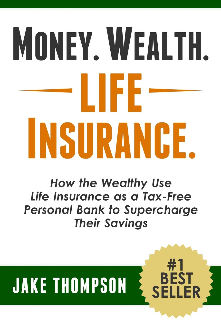 Money. Wealth. Life Insurance.: How the Wealthy Use Life Insurance as a Tax-Free Personal Bank to Supercharge Their Savings - Tolerant Planet