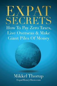 Expat, Secrets: How To Pay, Zero, Taxes, Live, Overseas, Make Giant, Piles of Money. - Tolerant Planet