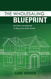The Wholesaling Blueprint: Real Estate Investing with No Money out of your Pocket - Tolerant Planet