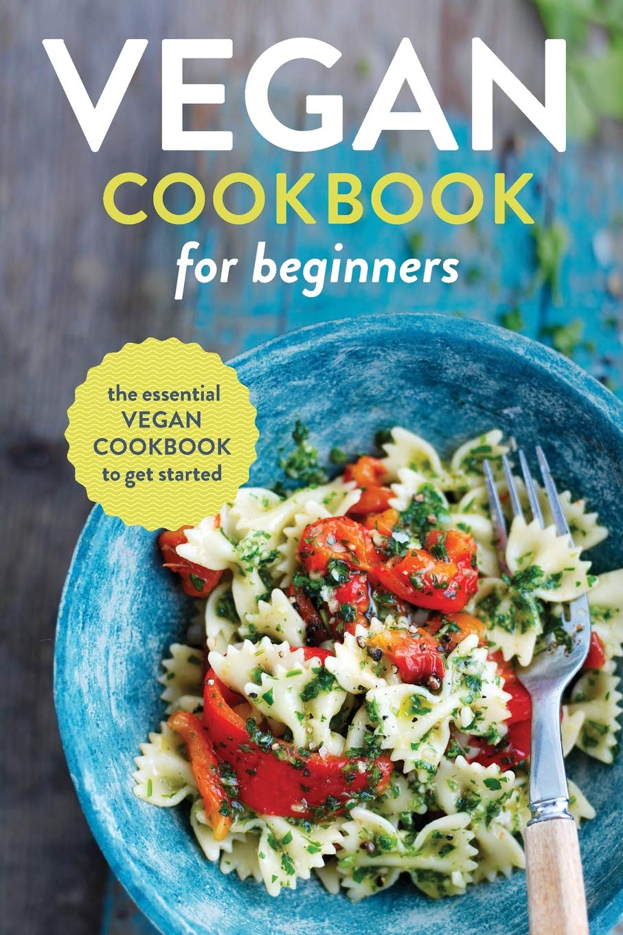 Vegan Cookbook for Beginners: The Essential Vegan Cookbook To Get Started - Tolerant Planet