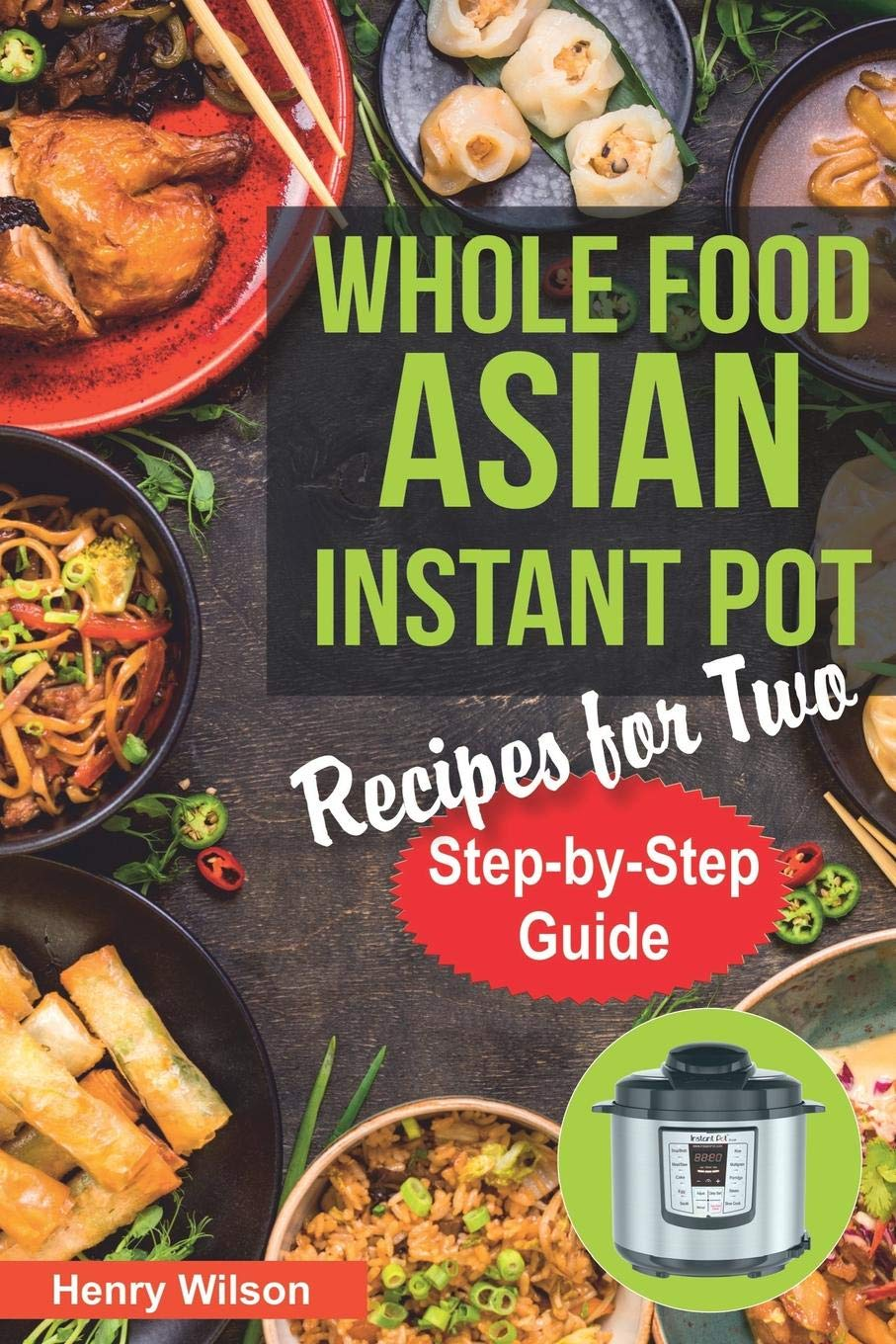 Whole Food Asian Instant Pot Recipes for Two: Traditional and Healthy Asian Recipes for Pressure Cooker. (+ 7-Days Asian Keto Diet Plan for Weight Loss!) - Tolerant Planet