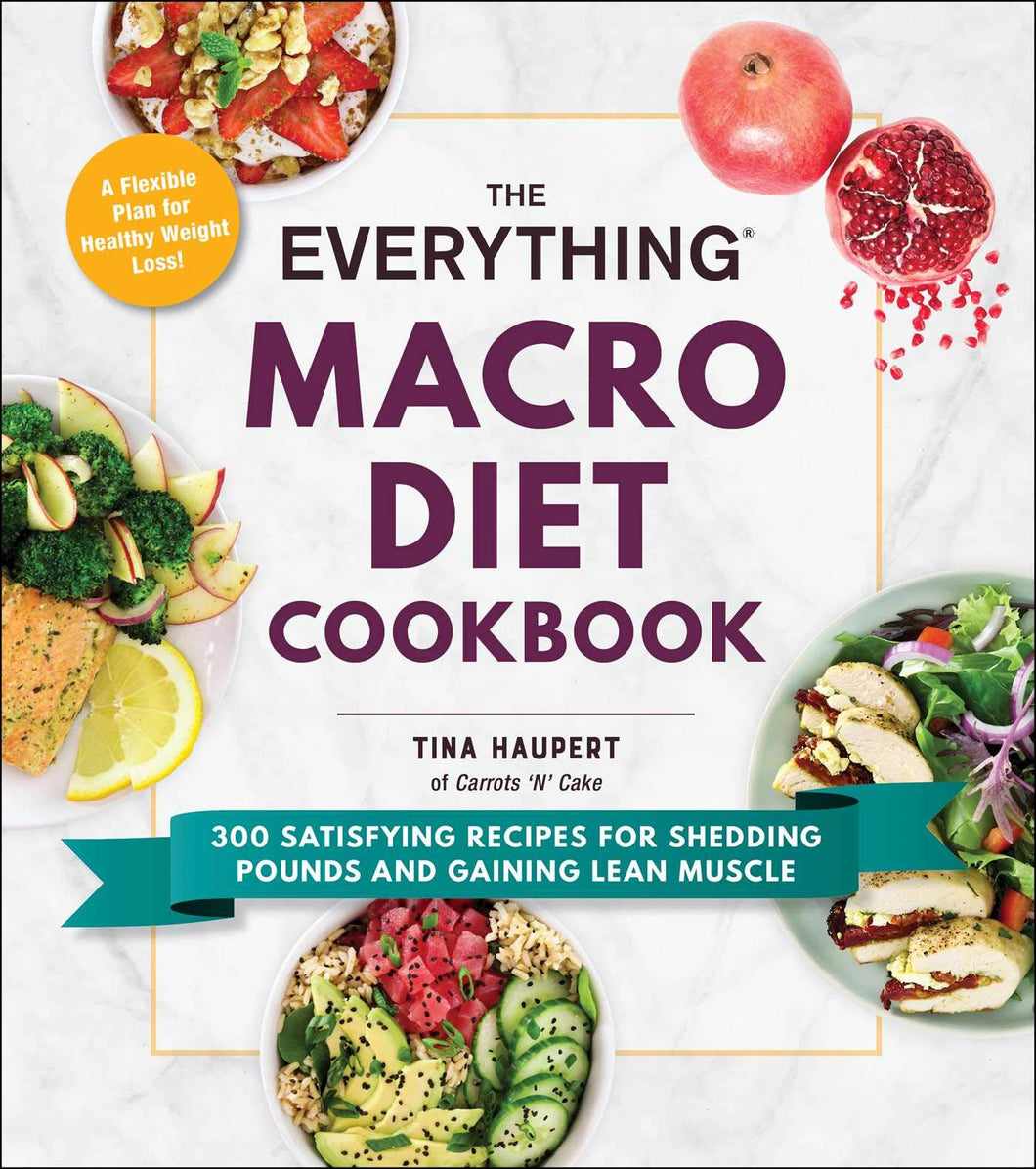 The Everything Macro Diet Cookbook: 300 Satisfying Recipes for Shedding Pounds and Gaining Lean Muscle - Tolerant Planet
