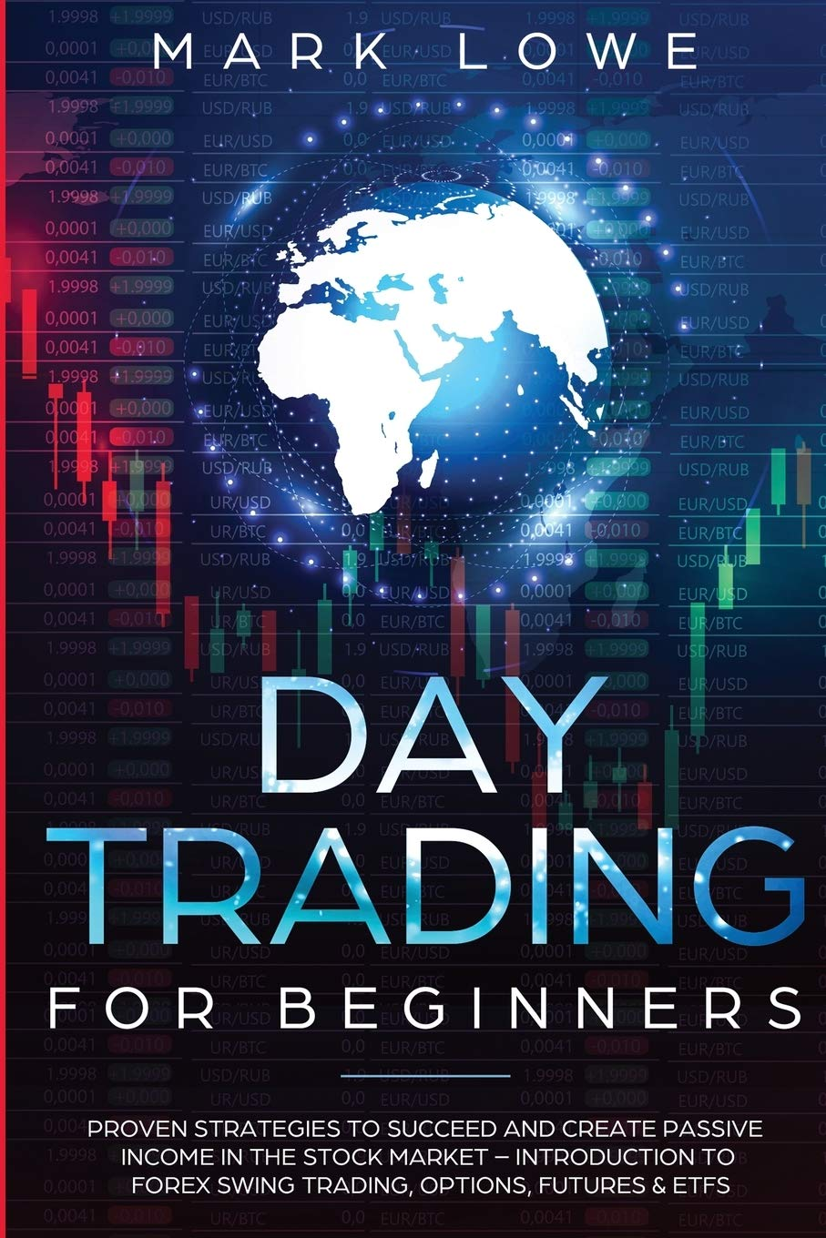 Day Trading: For Beginners - Proven Strategies to Succeed and Create Passive Income in the Stock Market - Introduction to Forex Swing Trading, ... & ETFs (Stock Market Investing for Beginners) - Tolerant Planet