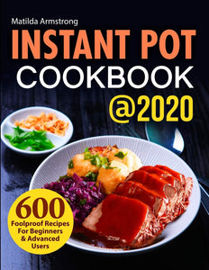 Instant Pot Cookbook @2020: 600 Foolproof Recipes For Beginners and Advanced Users (Instant Pot recipes cookbook) - Tolerant Planet