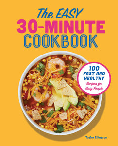 The Easy 30-Minute Cookbook: 100 Fast and Healthy Recipes for Busy People - Tolerant Planet