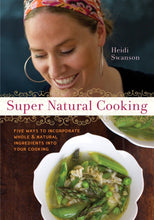 Load image into Gallery viewer, Super Natural Cooking: Five Delicious Ways to Incorporate Whole and Natural Foods into Your Cooking [A Cookbook] - Tolerant Planet