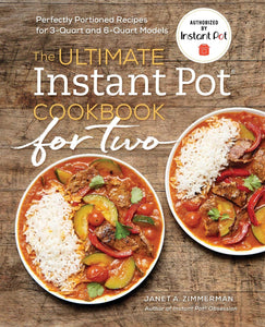 The Ultimate Instant Pot® Cookbook for Two: Perfectly Portlined Recipes for 3-Quart and 6-Quart Models - Tolerant Planet