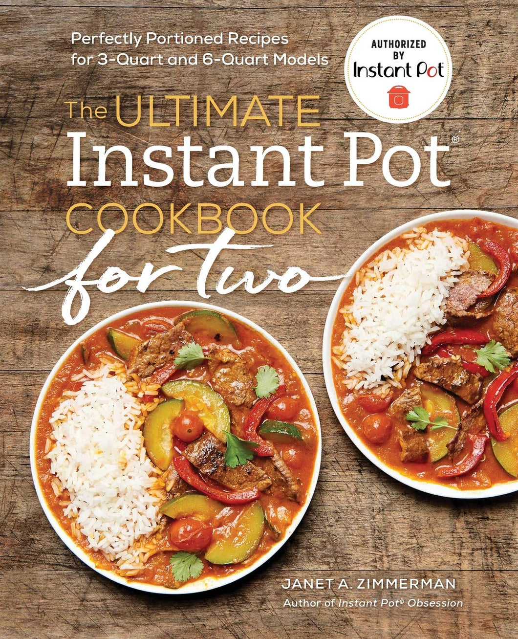 The Ultimate Instant Pot® Cookbook for Two: Perfectly Portioned Recipes for 3-Quart and 6-Quart Models - Tolerant Planet