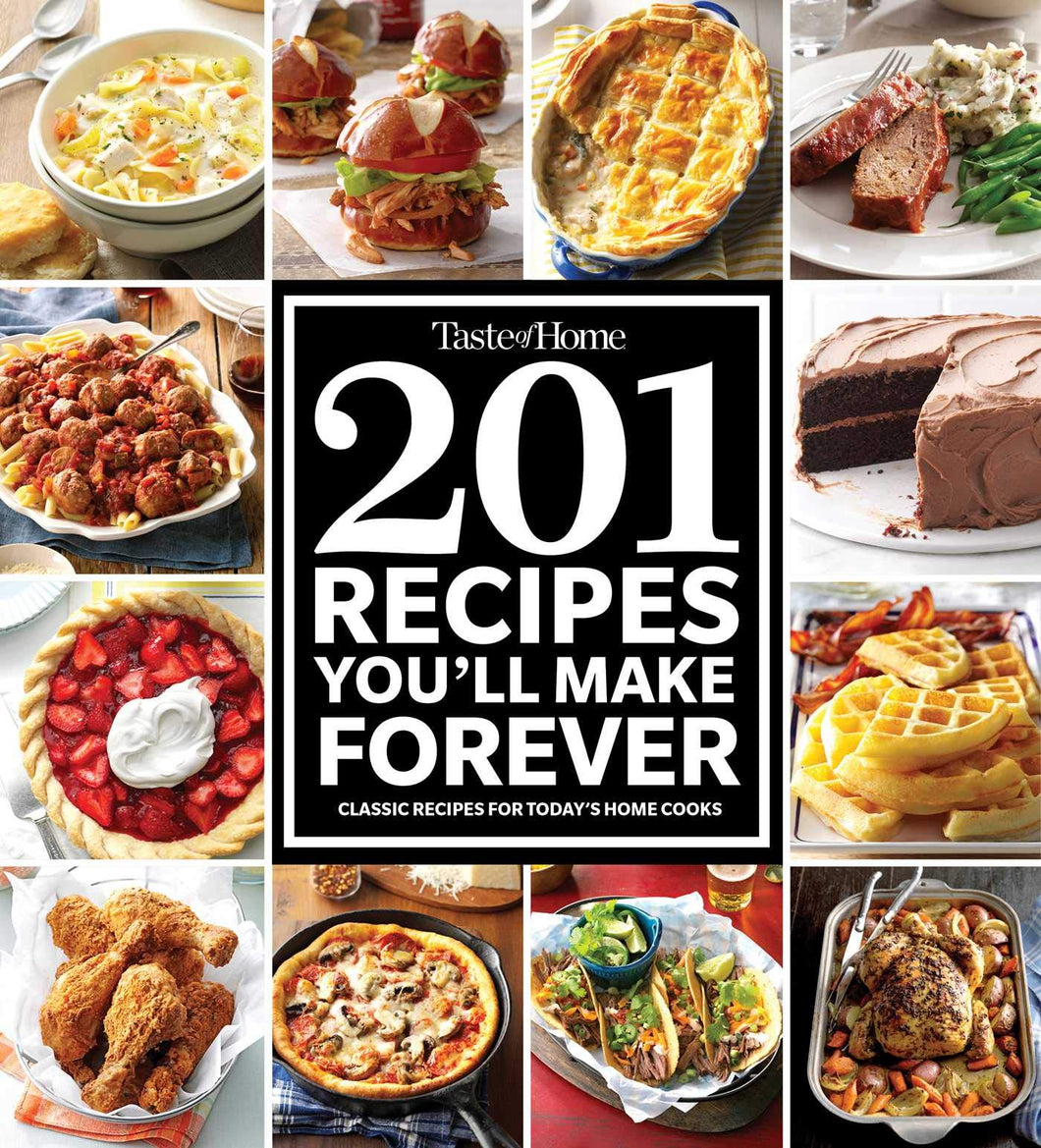 Taste of Home 201 Recipes You'll Make Forever: Classic Recipes for Today's Home Cooks - Tolerant Planet