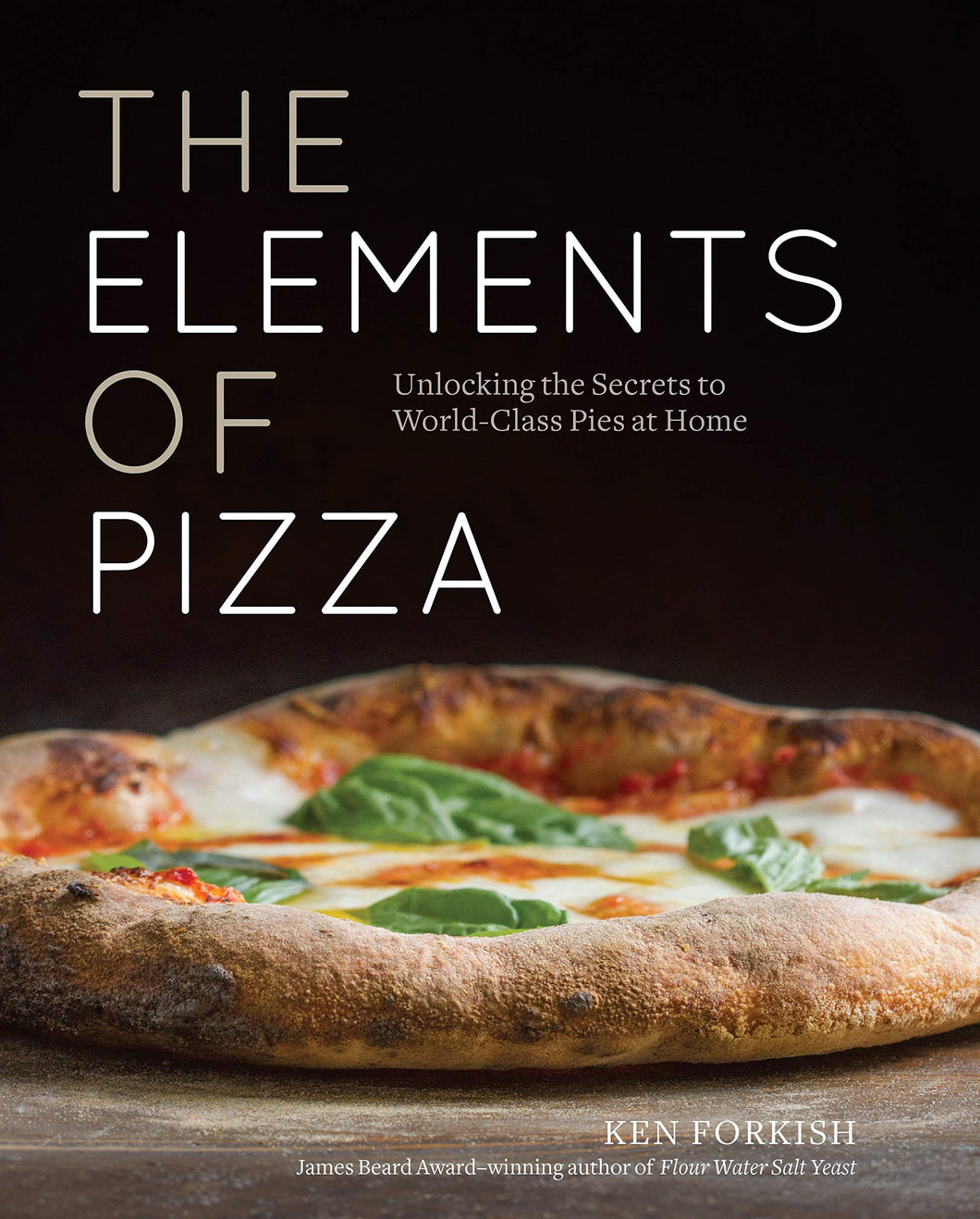 The Elements of Pizza: Unlocking the Secrets to World-Class Pies at Home [A Cookbook] - Tolerant Planet