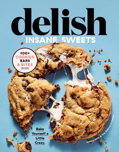 Delish Insane Sweets: Bake Yourself a Little Crazy: 100+ Cookies, Bars, Bites, and Treats - Tolerant Planet