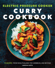 Load image into Gallery viewer, Electric Pressure Cooker, Curry Cookbook: 75 Recipes From India, Thailand, the Caribbean, and Beyond - Tolerant Planet