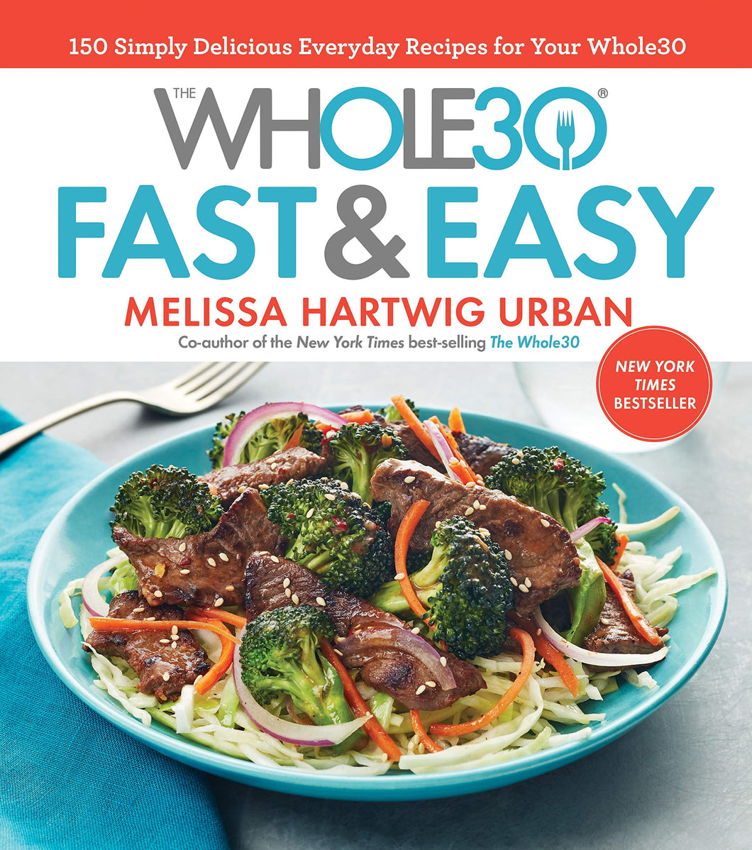 The Whole30 Fast & Easy Cookbook: 150 Simply Delicious Everyday Recipes - Tolerant Planet