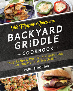 The Flippin' Awesome Backyard Griddle Cookbook: Tasty Recipes, Pro Tips and Bold Ideas for Outdoor Flat Top Grillin' - Tolerant Planet