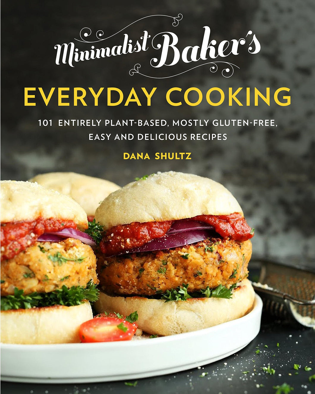 Minimalist Baker's Everyday Cooking: 101 Entirely Plant-based, Mostly Gluten-Free, Easy and Delicious Recipes - Tolerant Planet
