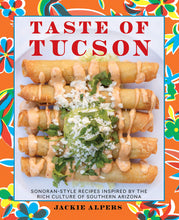 Load image into Gallery viewer, Taste of Tucson: Sonoran-Style Recipes Inspired by the Rich Culture of Southern Arizona - Tolerant Planet