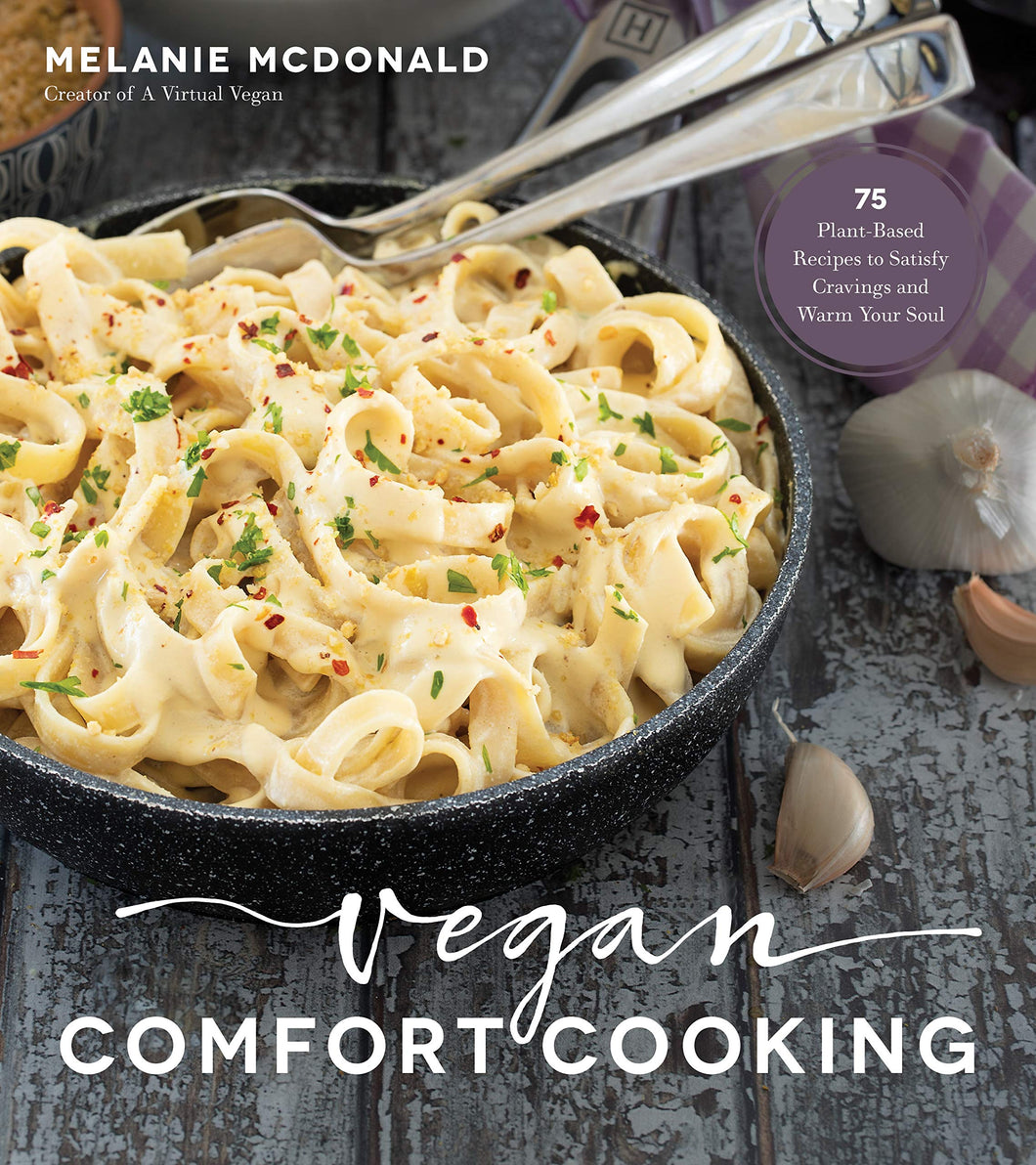 Vegan Comfort Cooking: 75 Plant-Based Recipes to Satisfy Cravings and Warm Your Soul - Tolerant Planet