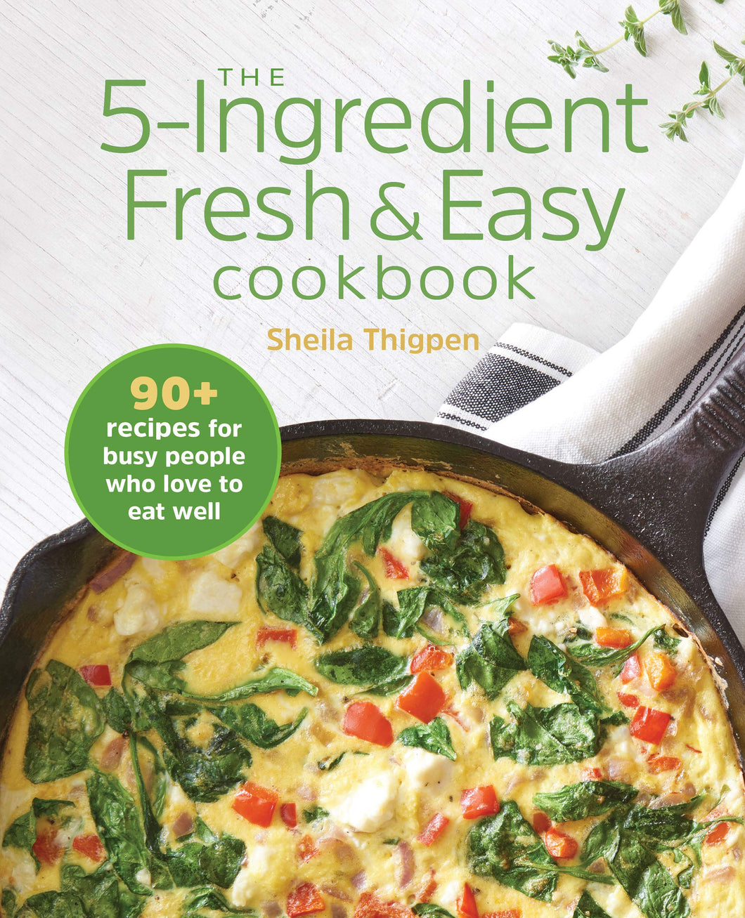 The 5-Ingredient Fresh and Easy Cookbook: 90+ Recipes For Busy People Who Love to Eat Well - Tolerant Planet