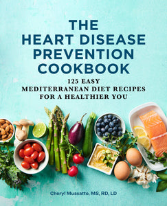 The Heart Disease Prevention Cookbook: 125 Easy Mediterranean Diet Recipes for a Healthier You - Tolerant Planet