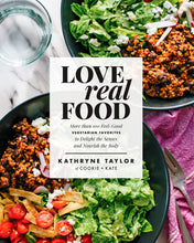Load image into Gallery viewer, Love Real Food: More Than 100 Feel-Good Vegetarian Favorites to Delight, the Senses and Nourish the Body: A Cookbook, - Tolerant Planet