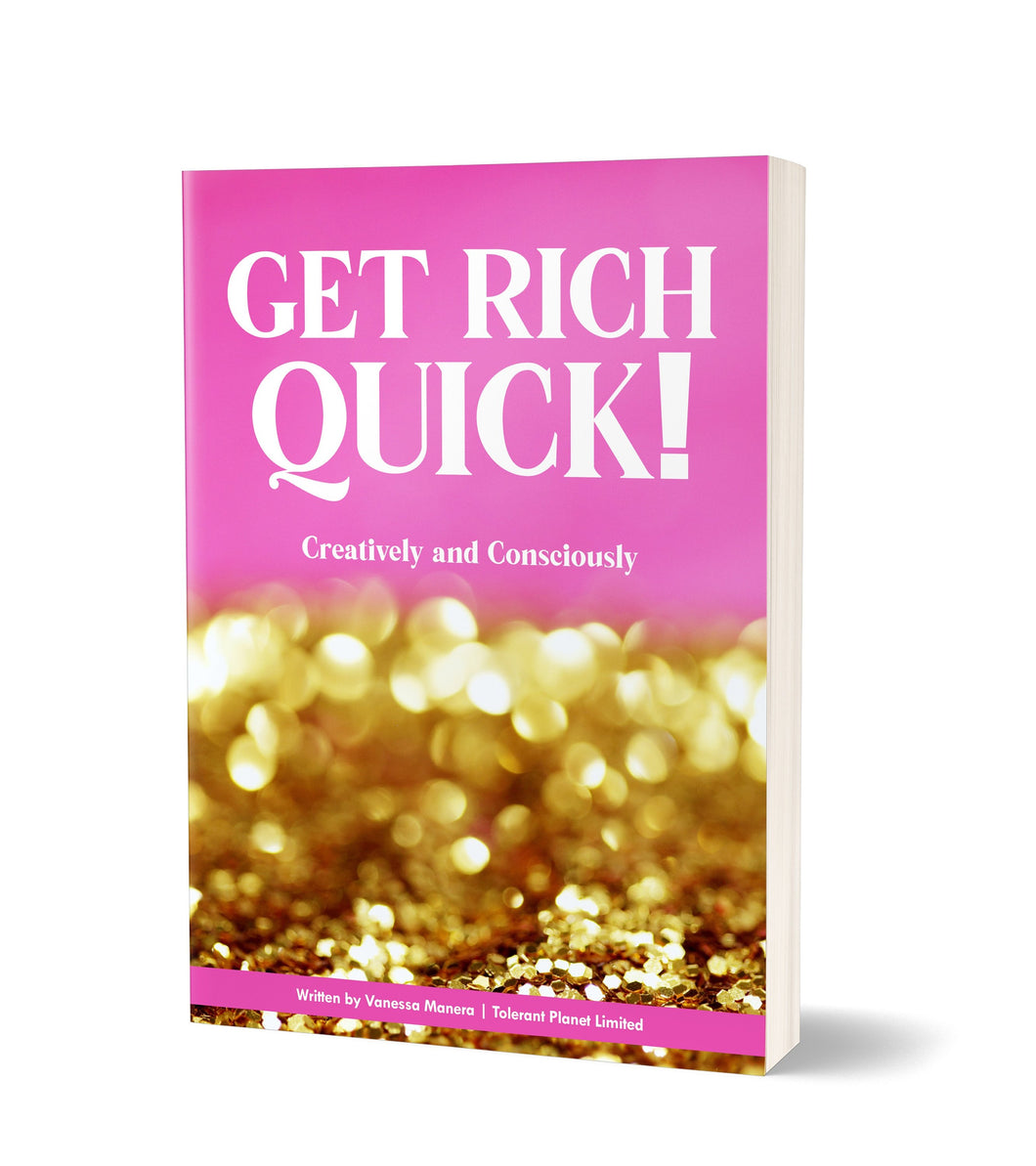 Get Rich Quick : Creatively and Consciously - Tolerant Planet