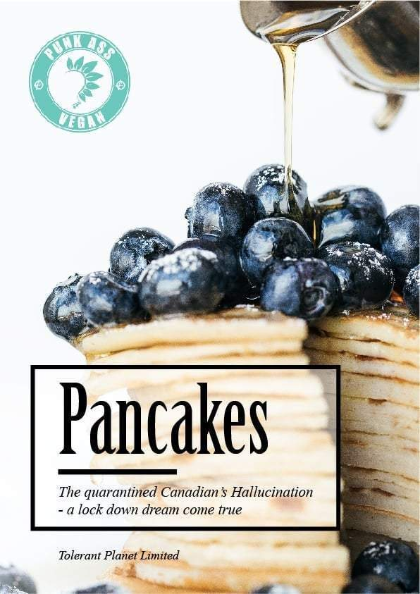 PANCAKES - The Quarantined Canadian's Hallucination - a lock-down dream come true - Tolerant Planet