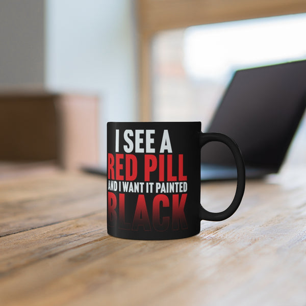 I see a Red Pill and I want it Painted Black mug 11oz