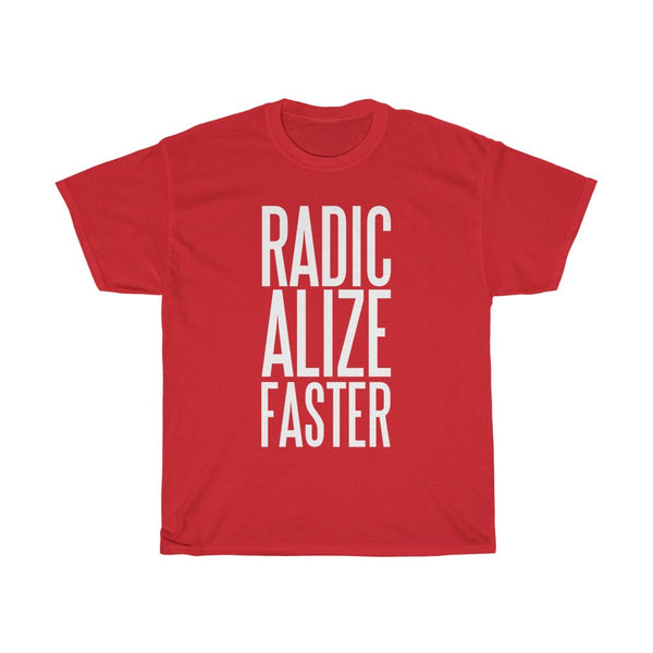 Radicalize Faster Unisex Heavy Cotton Tee