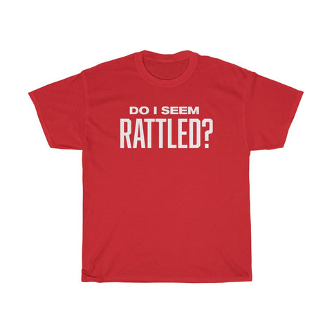 Do I Seem Rattled T-shirt