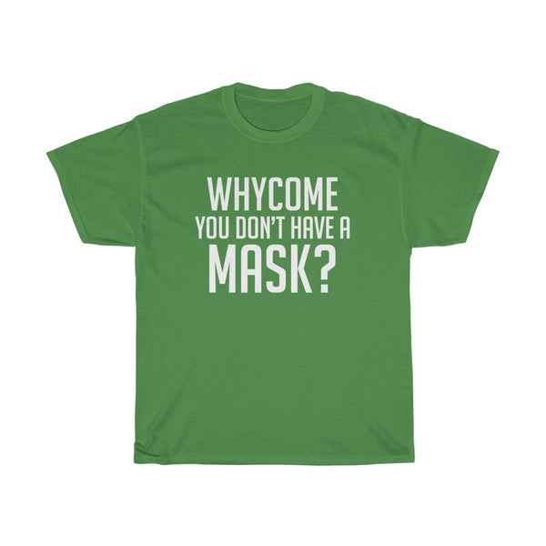 Whycome You Don't Have a Mask Idiocracy Unisex Heavy Cotton Tee