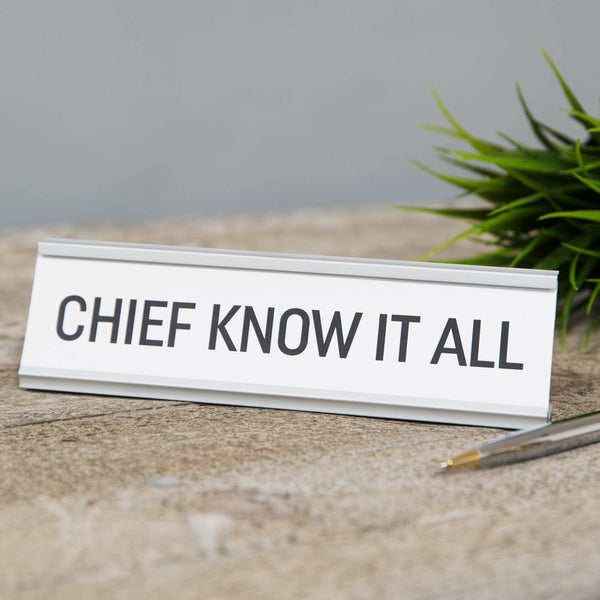 Chief know it all - Novelty desk plaque