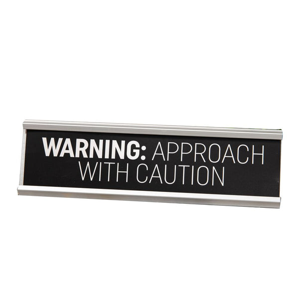 Warning approach with caution - Novelty desk plaque
