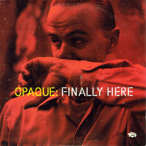 Opaque - Finally Here CD singel